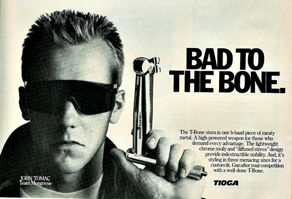 John Tomac was a walking billboard for Oakley glasses throughout the 80s and 90s. Hell, he's even rockin' them in this Tioga ad (yes, everyone's stems were that long back then...don't ask, it's hard to explain). Mountain bikers the world over finally had a pair of glasses that were both functional and cool.